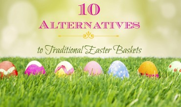 10 Alternatives to Traditional Easter Baskets